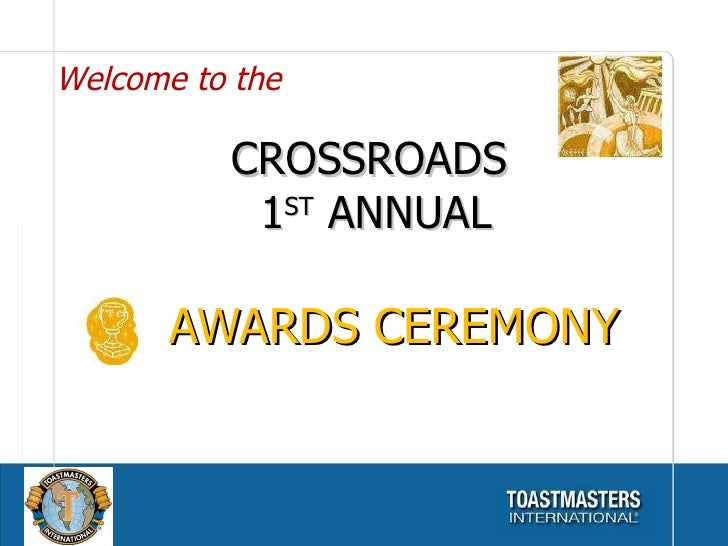CROSSROADS  1 ST  ANNUAL AWARDS CEREMONY Welcome to the