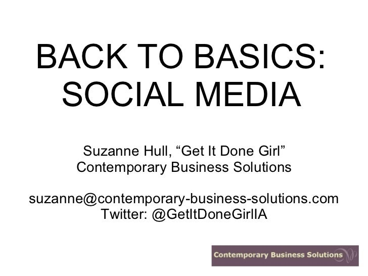 """BACK TO BASICS: SOCIAL MEDIA Suzanne Hull, """"Get It Done Girl"""" Contemporary Business Solutions [email_address] Twitter: @Ge..."""
