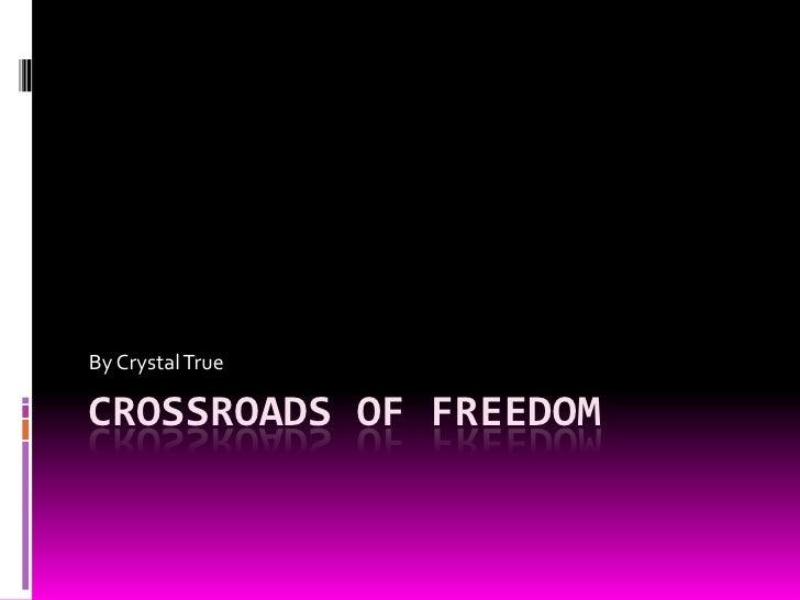 By Crystal True  CROSSROADS OF FREEDOM