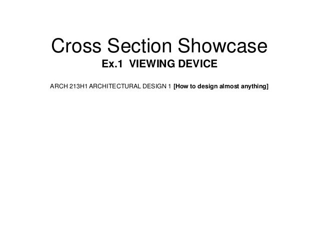 Cross Section Showcase               Ex.1 VIEWING DEVICEARCH 213H1 ARCHITECTURAL DESIGN 1 [How to design almost anything]