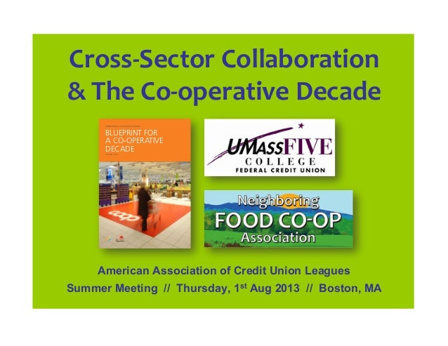Cross-‐Sector  Collaboration     &  The  Co-‐operative  Decade   American Association of Credit Union Leag...