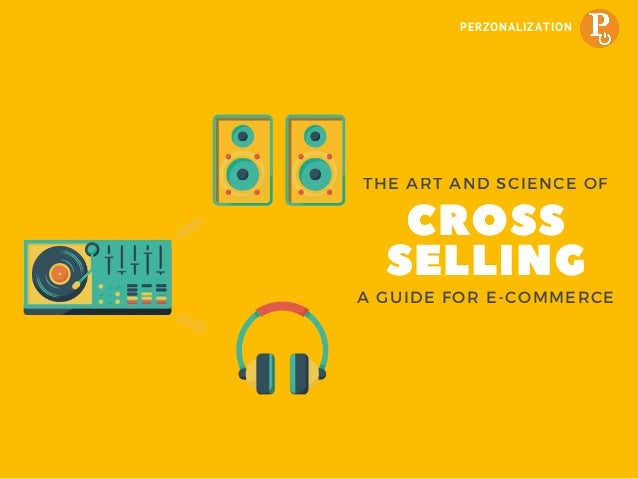 THE ART AND SCIENCE OF CROSS SELLINGA GUIDE FOR E-COMMERCE CG PERZONALIZATION