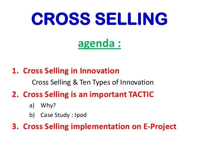CROSS SELLING agenda : 1. Cross Selling in Innovation Cross Selling & Ten Types of Innovation 2. Cross Selling is an impor...