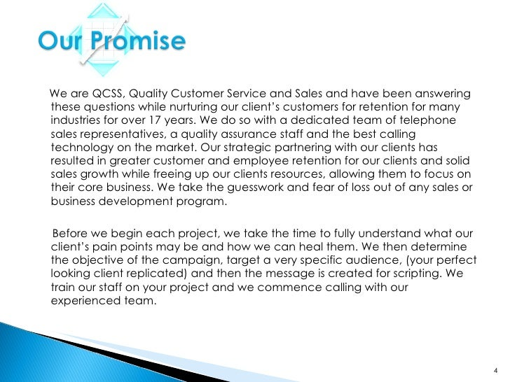We are QCSS, Quality Customer Service and Sales and have been answering these questions while nurturing our client's custo...