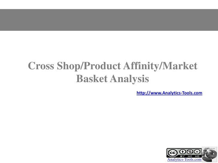 Cross Shop/Product Affinity/Market         Basket Analysis                     http://www.Analytics-Tools.com             ...