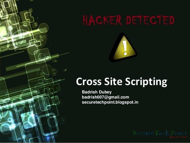 Cross Site Scripting Badrish Dubey badrish007@gmail.com securetechpoint.blogspot.in