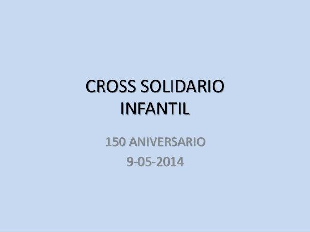 CROSS SOLIDARIO INFANTIL 150 ANIVERSARIO 9-05-2014