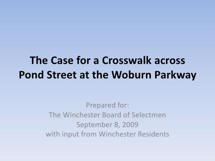 The Case for a Crosswalk across Pond Street at the Woburn Parkway<br />Prepared for:<br />The Winchester Board of Selectme...