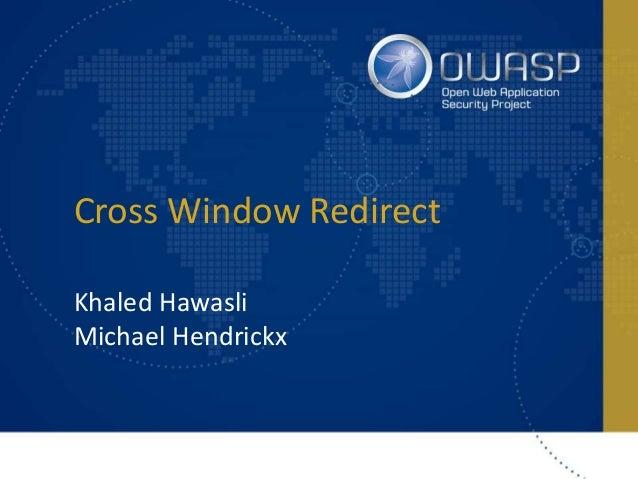Cross Window Redirect Khaled Hawasli Michael Hendrickx