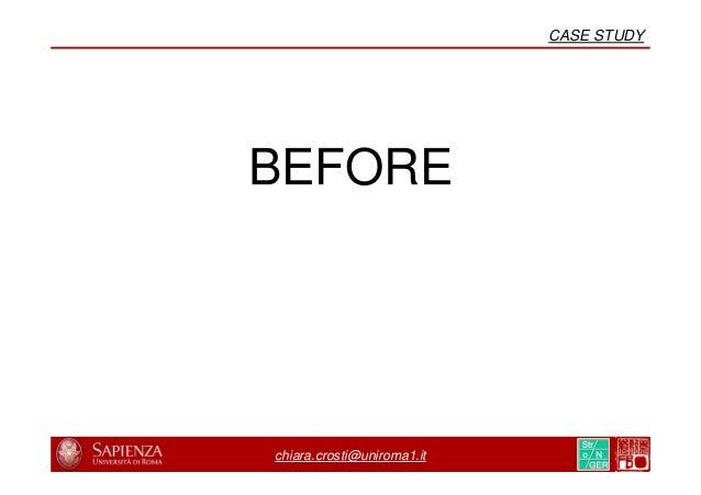 BEFORE chiara.crosti@uniroma1.it CASE STUDY