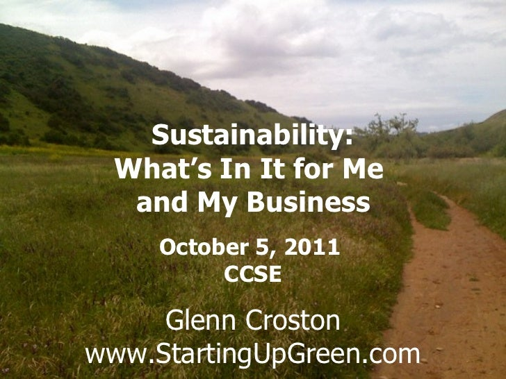 Sustainability:  What's In It for Me   and My Business   Glenn Croston     October 5, 2011      Jan CCSE          6 2011  ...