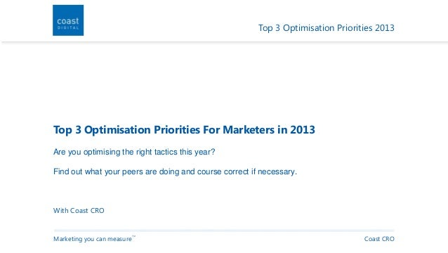 Marketing you can measure TM Top 3 Optimisation Priorities 2013 Coast CRO Top 3 Optimisation Priorities For Marketers in 2...