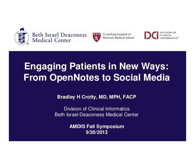Engaging Patients in New Ways: From OpenNotes to Social Media Bradley H Crotty, MD, MPH, FACP Division of Clinical Informa...