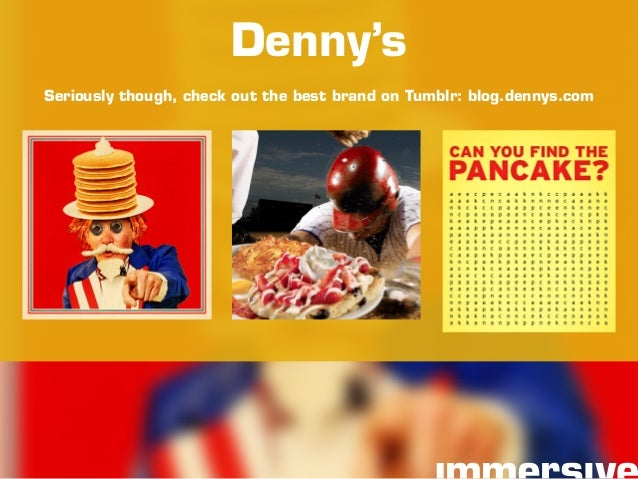 Seriously though, check out the best brand on Tumblr: blog.dennys.com Denny's