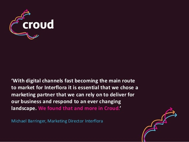 'With digital channels fast becoming the main route to market for Interflora it is essential that we chose a marketing par...