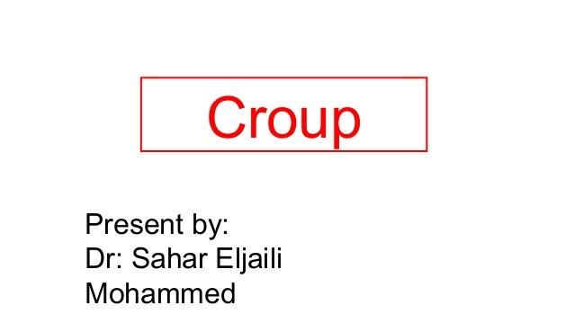 Croup  Present by:  Dr: Sahar Eljaili  Mohammed