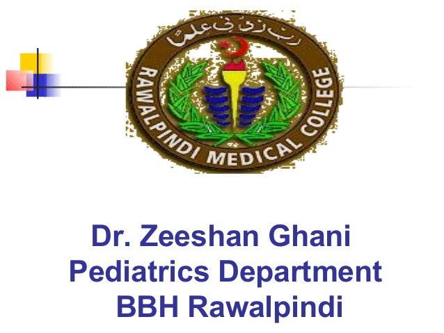 Dr. Zeeshan Ghani Pediatrics Department BBH Rawalpindi
