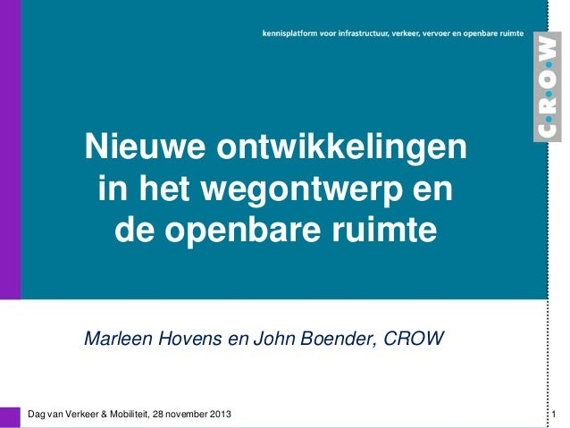 Nieuwe ontwikkelingen in het wegontwerp en de openbare ruimte Marleen Hovens en John Boender, CROW  Dag van Verkeer & Mobi...