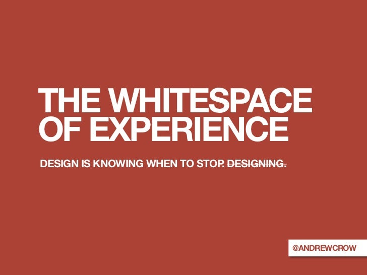 THE WHITESPACEOF EXPERIENCEDESIGN IS KNOWING WHEN TO STOP DESIGNING.                              .                       ...