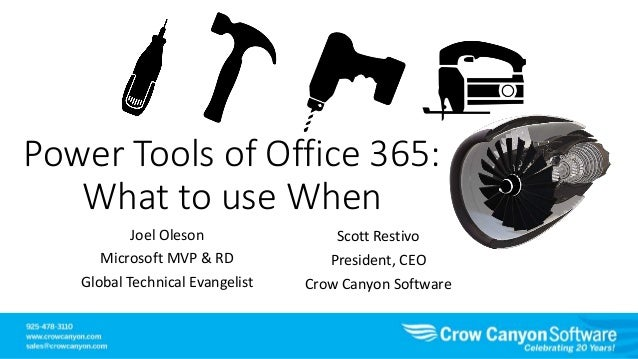 Power Tools of Office 365: What to use When Joel Oleson Microsoft MVP & RD Global Technical Evangelist Scott Restivo Presi...