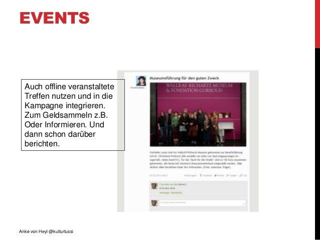 EVENTS Anke von Heyl @kulturtussi Auch offline veranstaltete Treffen nutzen und in die Kampagne integrieren. Zum Geldsamme...
