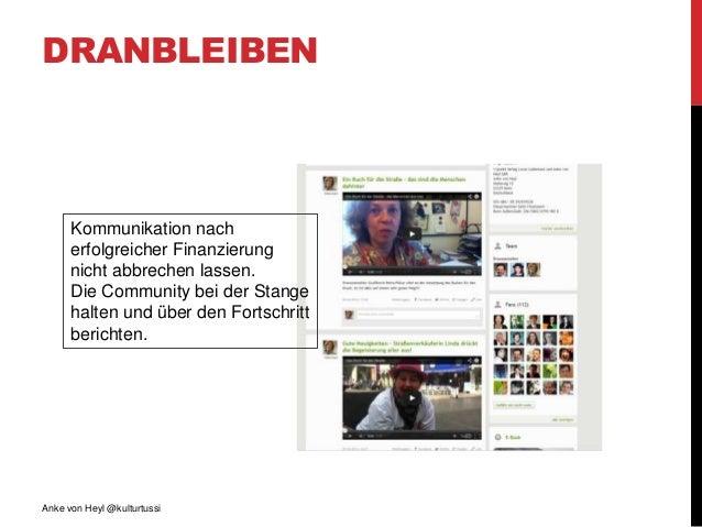 DRANBLEIBEN Anke von Heyl @kulturtussi Kommunikation nach erfolgreicher Finanzierung nicht abbrechen lassen. Die Community...