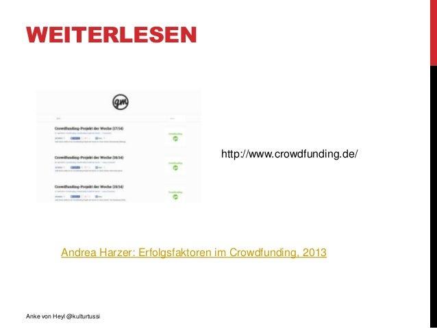 WEITERLESEN Andrea Harzer: Erfolgsfaktoren im Crowdfunding, 2013 http://www.crowdfunding.de/ Anke von Heyl @kulturtussi