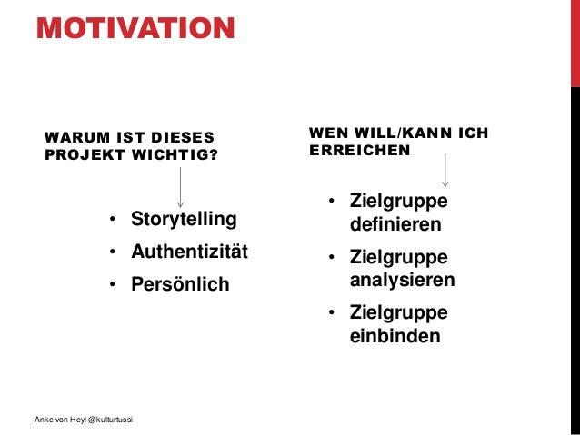 MOTIVATION WARUM IST DIESES PROJEKT WICHTIG? • Storytelling • Authentizität • Persönlich WEN WILL/KANN ICH ERREICHEN • Zie...