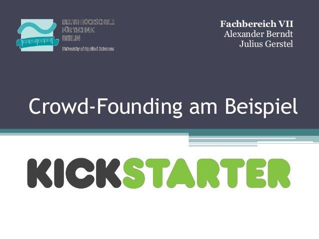 Fachbereich VII                   Alexander Berndt                       Julius GerstelCrowd-Founding am Beispiel