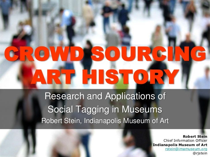 CROWD SOURCINGART HISTORY<br />Research and Applications of <br />Social Tagging in Museums<br />Robert Stein, Indianapoli...