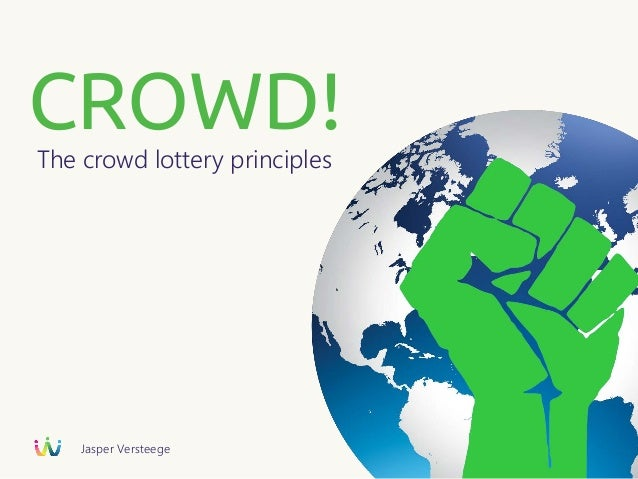 CROWD!The crowd lottery principles Jasper Versteege