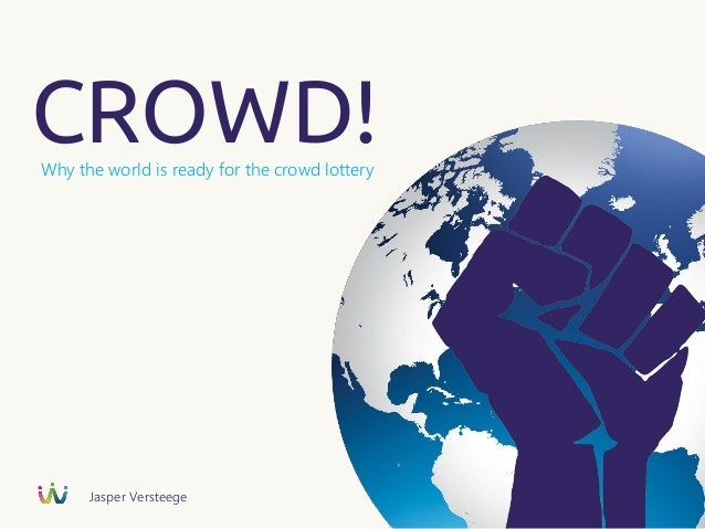 CROWD!Why the world is ready for the crowd lottery Jasper Versteege