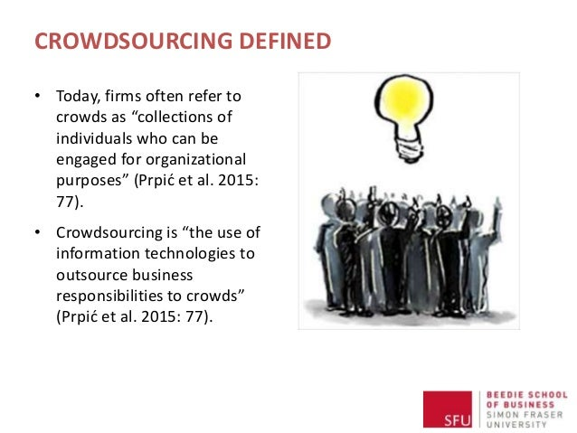 """CROWDSOURCING DEFINED • Today, firms often refer to crowds as """"collections of individuals who can be engaged for organizat..."""