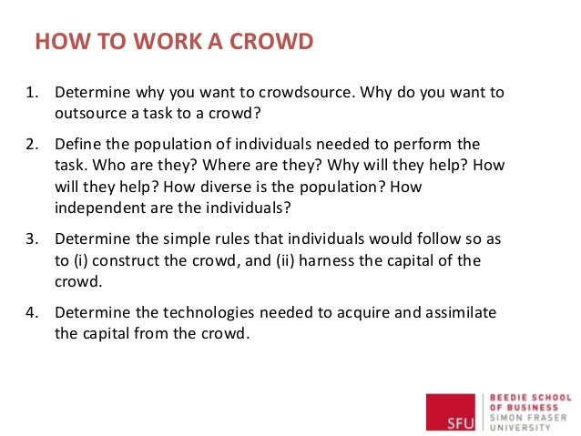 1. Determine why you want to crowdsource. Why do you want to outsource a task to a crowd? 2. Define the population of indi...