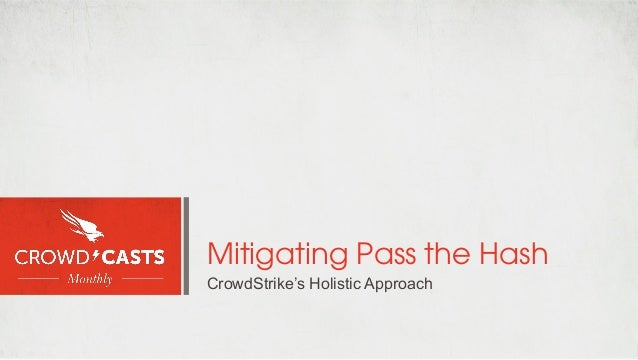 Mitigating Pass the Hash CrowdStrike's Holistic Approach