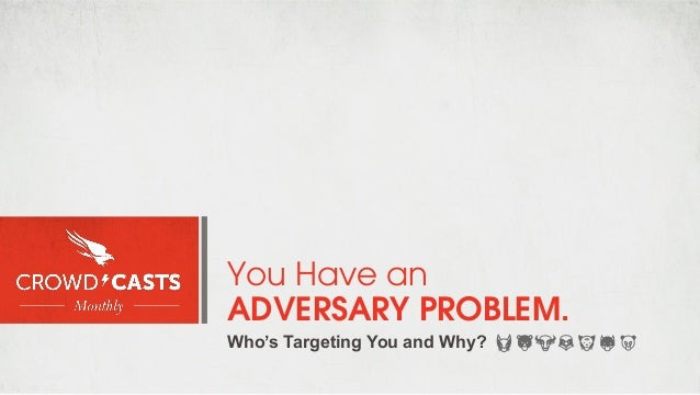You Have an ADVERSARY PROBLEM. Who's Targeting You and Why?