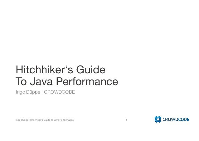 Hitchhiker's Guide To Java Performance Ingo Düppe | CROWDCODE Ingo Düppe | Hitchhiker's Guide To Java Performance 1