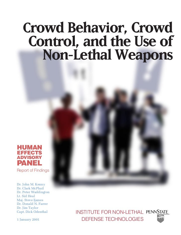 Crowd Behavior, Crowd       Control, and the Use of         Non-Lethal WeaponsHUMANEFFECTSADVISORYPANELReport of FindingsD...