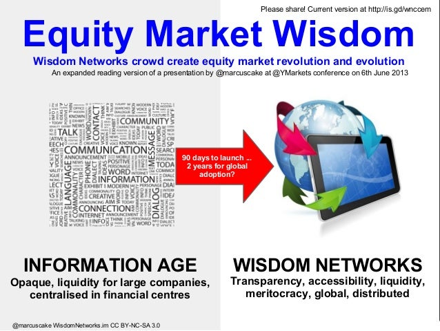 WISDOM NETWORKS Transparency, accessibility, liquidity, meritocracy, global, distributed INFORMATION AGE Opaque, liquidity...