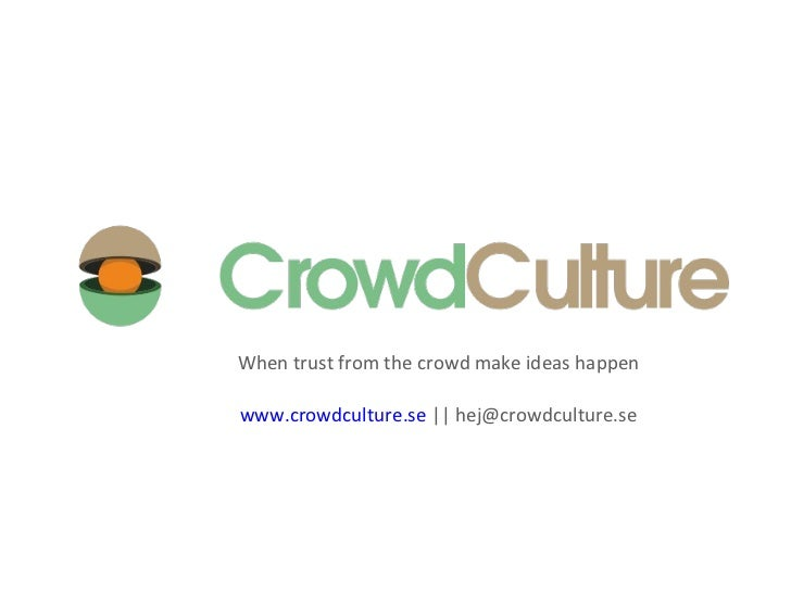 When trust from the crowd make ideas happen www.crowdculture.se  ||hej@crowdculture.se