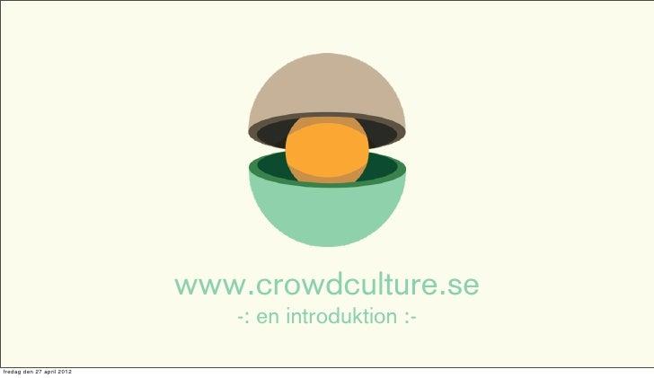 www.crowdculture.se                              -: en introduktion :-fredag den 27 april 2012
