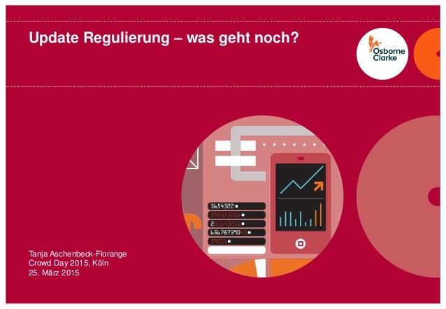 osborneclarke.de 1 Update Regulierung – was geht noch? Tanja Aschenbeck-Florange Crowd Day 2015, Köln 25. März 2015