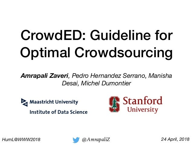 CrowdED: Guideline for Optimal Crowdsourcing Amrapali Zaveri, Pedro Hernandez Serrano, Manisha Desai, Michel Dumontier Hum...