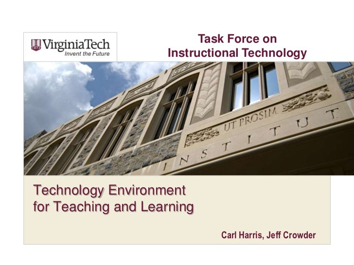 Task Force on Instructional Technology<br />Technology Environmentfor Teaching and Learning<br />Carl Harris, Jeff Crowder...