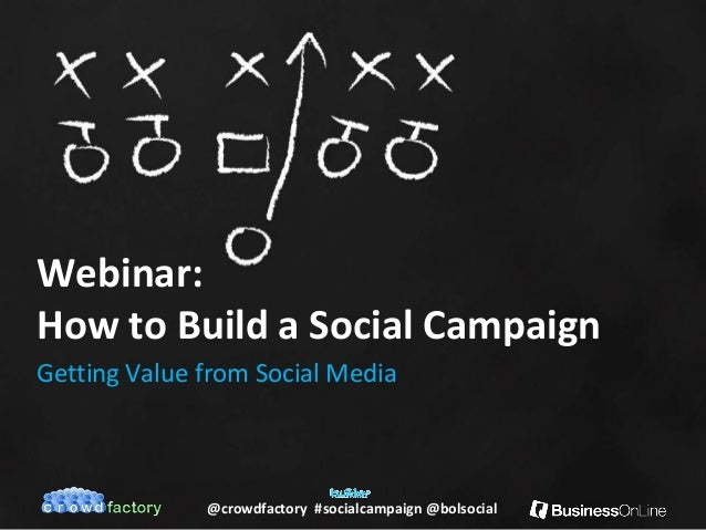 @crowdfactory #socialcampaign @bolsocial Webinar: How to Build a Social Campaign Getting Value from Social Media