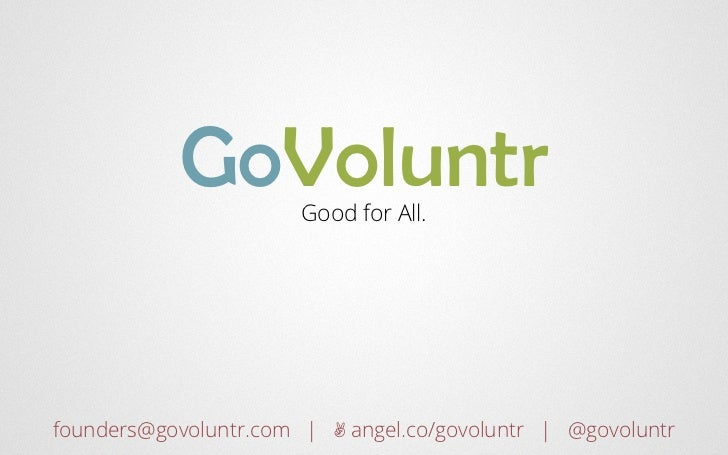 GoVoluntr   Good for All.founders@govoluntr.com | ✌ angel.co/govoluntr | @govoluntr