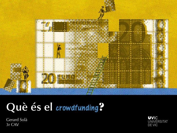 Què és el crowdfunding?   Gerard Solà   3r CAV