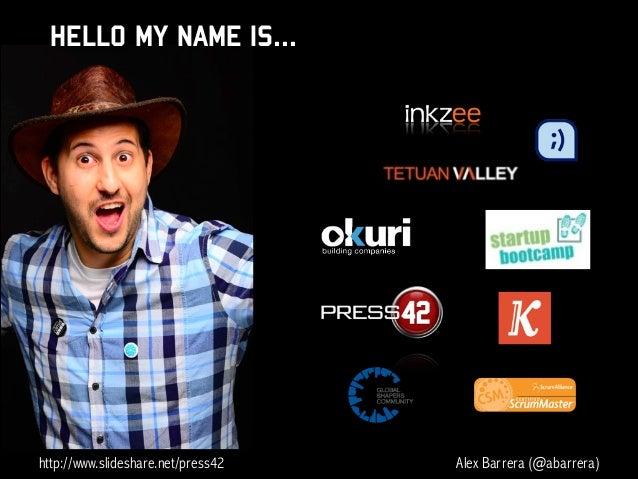 HELLO MY NAME IS...  http://www.slideshare.net/press42  Alex Barrera (@abarrera)