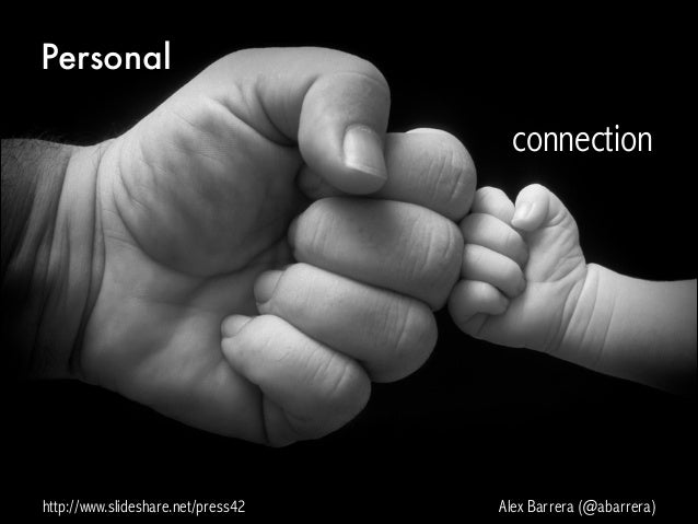 Personal  connection  http://www.slideshare.net/press42  Alex Barrera (@abarrera)