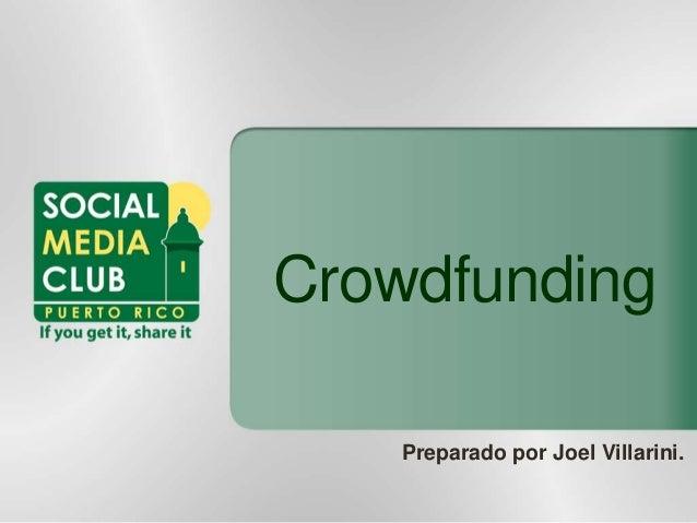 Crowdfunding Preparado por Joel Villarini.